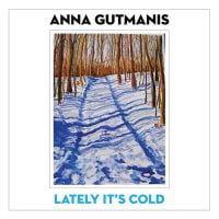 Lately It's Cold - Anna Gutmanis