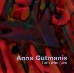 I Am Who I Am - Anna Gutmanis